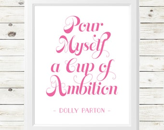 dolly parton art print - girlboss art print -dolly parton art - pour myself a cup of ambition - inspirational art print - dolly parton quote