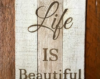 Life is beautiful Laser Engraved on pallets