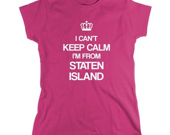 I Can't Keep Calm I'm From Staten Island shirt, new york - ID: 190