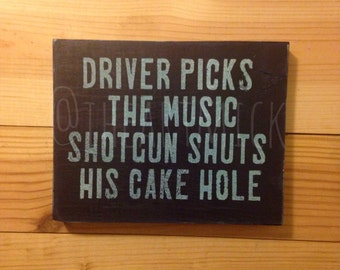 Supernatural Quote  - Driver Picks the Music, Shotgun Shuts His Cake Hole- 5.5 x 7 inch Wood Sign