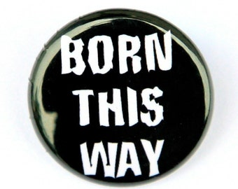 Born This Way - Button Pinback Badge 1 inch