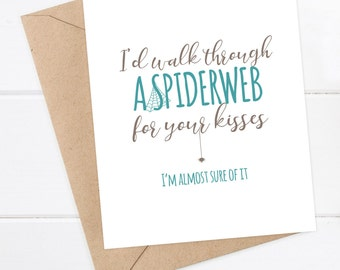 I love you Card Boyfriend Card Funny Like You Card I'd walk through a spiderweb for your kisses Card Quirky Greeting Card Just for fun