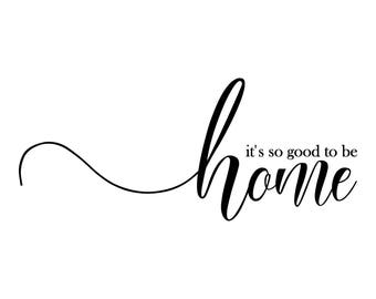 It's So Good to be Home wall decal