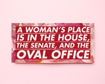 "Political Feminist Vinyl Sticker ""A woman's place is in the House, Senate, and Oval Office""-Inspirational Quote Text Hillary Election 2016"
