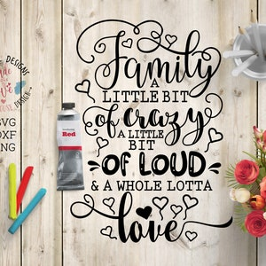 Family cut file, Family svg file, Family a little bit of crazy, a little bit of loud and a whole lotta love svg, housewarming svg, home svg