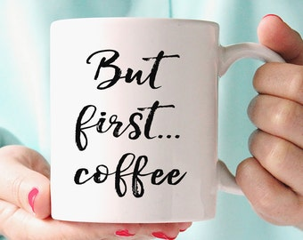 But first... Coffee Mug, Funny Mug, Statement Mug, Typography Quote, Coffee Cup, Happy Mug, UK