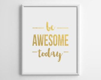 Be Awesome Today Gold Print, Gold Foil Print, Gold Foil Art, Typography Poster, Living Room Wall Decor, New Year Gift, 8x10, A4, A022