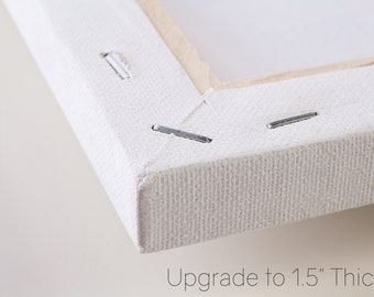 """Upgrade Canvas - Upgrade to 1.5"""" Canvas Thickness"""