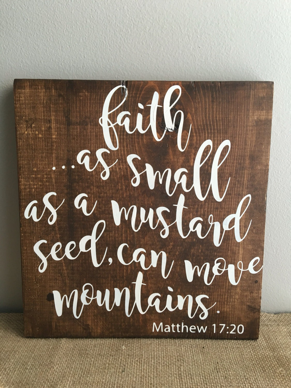 Matthew 17 20 Faith As Small As A Mustard Seed Wood Sign
