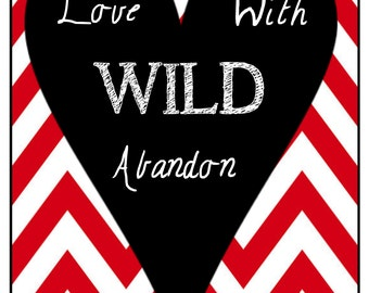 8x10 Poster Art --Love with Wild Abandon