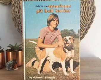 This is the American Bull Terrier, by Richard F Stratton, 1976, Vintage Dog Book, American Pit Bull Owners Manual, APBT Dog Lovers Gift