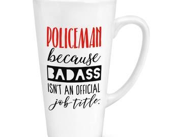 Policeman Because Badass Isn't An Official Job Title 17oz Large Latte Mug Cup