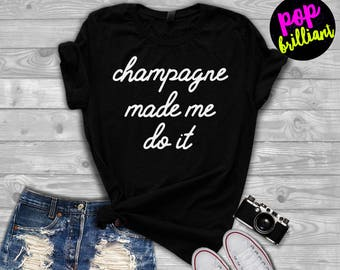 Champagne Made Me Do It, Champagne Shirt, Mimosa Shirt, Brunch Shirt, Girls Trip,Girls Weekend,Gift for Her,Vacation Shirt,Champagne Tee X16