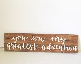 Wood sign wooden sign home decor wedding sign you are my greatest adventure sign marriage sign love sign rustic sign farmhouse sign wedding
