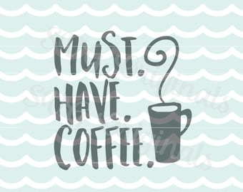 Coffee Must have coffee SVG vector File. Cricut Explore and more. But first coffee So many uses!