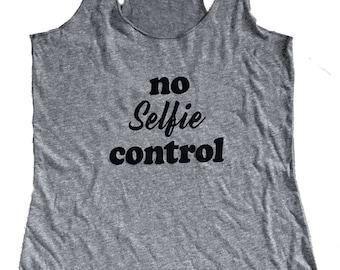 No Selfie Control Tank Top - Sleeveless Shirt - (Ladies Sizes S, M, L, XL)