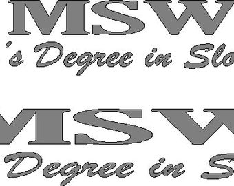 MSW Master's Degree in Sloth Work in two sizes in choice of color