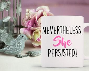 nevertheless, she persisted // she persisted // nevertheless // elizabeth warren // resist // feminist // feminism // nasty woman // mug