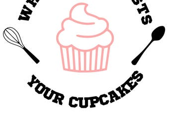 Whatever frosts your cupcake SVG File, Quote Cut File, Silhouette File, Cricut File, Vinyl Cut File, Stencil