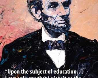 "Abraham Lincoln Poster: ""Words to Learn By"" ""Upon the subject of education...I can only say that I view it as the most important ...."""