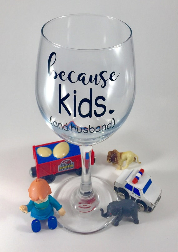 Because Kids Wine Glass-Gift For Moms-New Mom Gift-Funny Mom-7751