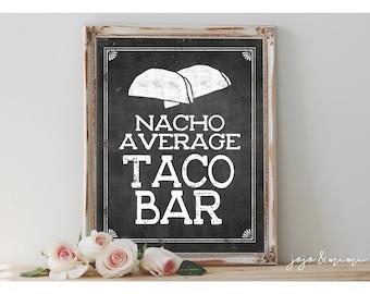 Instant 'nacho average TACO BAR' Printable Sign Chalkboard Printable Party Taco Bar Fiesta Decor Size Options