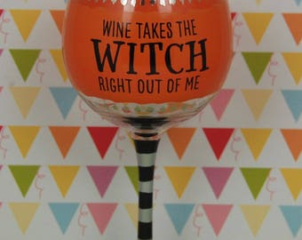Wine Takes The Witch Right Out Of Me | Halloween Wine Glass | Funny Wine Glass | Sassy Wine Glass | Hostess Gift | Wine Glasses