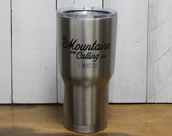 RTIC Tumbler-20oz or 30oz-Double Wall Stainless Steel-The Mountains Are Calling And I Must Go