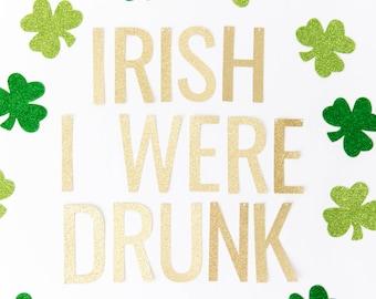 Irish I Were Drunk Banner - St. Patrick's Day Party Decor, St. Pattys Day Banner, Luck of the Irish, Kiss Me I'm Irish, Irish Banner