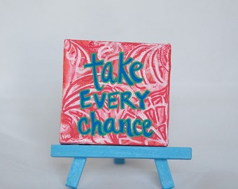 Hand Painted Small Art - Take Every Chance  Mini Canvas Quote - Mini Art Sign - Red Original Art Happy Sign - Unique Small Gifts with Easel