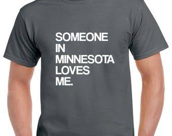 Someone in Minnesota Loves Me Shirt- Minnesota Tshirt- Gift from Minnesota