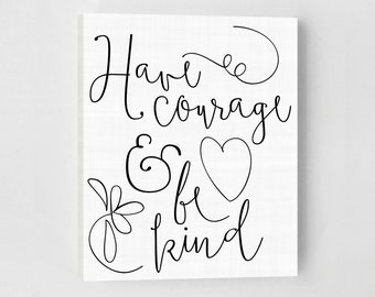 Have Courage and Be Kind Canvas Quotes, Inspirational Quote, Inspirational Wall Art, Inspirational Print, Inspirational Quote Print