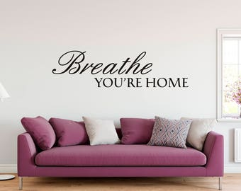 Breathe Youu0027re Home! Vinyl Wall Decal, Home Decor, Cute Home Decor