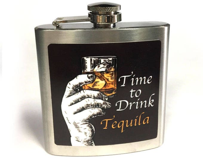 Flask 6oz, Tequila, time to drink, Hip flask, Stainless flask, customizable, groomsmen gift, gift for friends or yourself