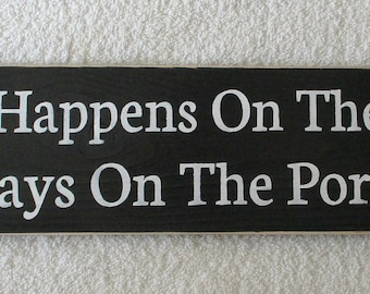 Porch Sign What Happens On The Porch Stays On The Porch Wood Sign Black and White