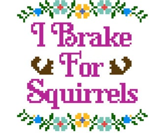 "PATTERN: Cross Stitch ""I Brake For Squirrels"" PATTERN *PDF* File"