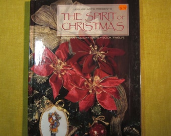 The Spirit of Christmas Book 12, Leisure Arts Creative Holiday Ideas, hundreds of holiday projects,ornaments galore,80+ recipes,tableware