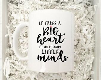 Teacher Mug / Teacher Gift / Coffee Mug / Teacher Mug Gift / Mug for Teacher / It takes a big heart to help shape little minds mug