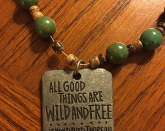 "All good things are wild and free"" beaded necklace."