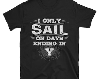 I Only Sail On Days Ending In Y T-Shirt, Funny Sailing Shirt, Sailor Gift, Sailing Tee