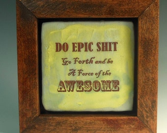 Do Epic Shit -- Go Forth and Be a Force of the AWESOME