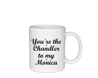 You're The Chandler To My Monica - Printed On Both Sides - Friends TV Show Coffee Mug -  F.R.I.E.N.D.S - 144