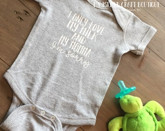I only love my milk and my momma- funny baby bodysuit