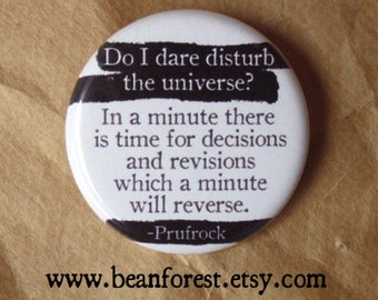"ts eliot quote - do i dare disturb the universe? button pin badge 1.25"" magnet the wasteland literary gift j. alfred prufrock t.s. eliot"