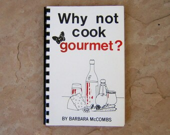 Gourmet Cookbook, Why Not Cook Gourmet? by Barbara McCombs, 1980 Vintage Cook Book