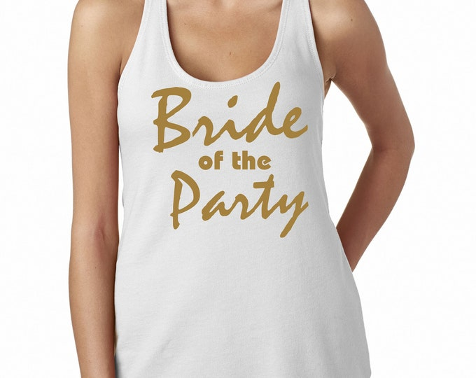 Bride of The Party Tank Top - Bride Shirt - Bachelorette tshirt - Bride Tee - Bride to Be cute shirt - bride racerback tank top