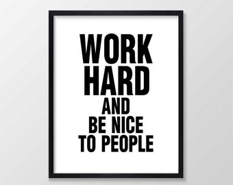 Work Hard and Be Nice to People Print, Inspirational & Motivational Typography Wall Art, Quote Decor, Art Print, Black and White