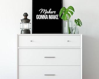 Makers gonna make downloadable print, printable wall art, nursery decor, black and white print, rustic home decor, black and white