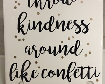 "Throw Kindness Around like Confetti sign -  6""x6"" decorative tile with easel"