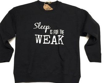 Sweat Shirts - Sleep is for the weak- unisex shirt quotes